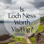 Loch Ness and Urquhart Castle Worth Visiting?
